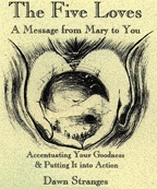 The Five Loves - A Message from Mary to You - Accentuating Your Goodness and Putting It into Action