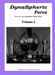 Dynaspheric Force - Theoretical and Applied Sympathetic Vibratory Physics - Volume I