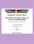 Etheric Formative Forces in Cosmos, Earth and Man - A Path of Investigation into the World of the Living