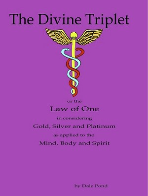 Divine Triplet or the Law of One in considering Gold, Silver and Platinum as applied to the Mind, Body and Spirit