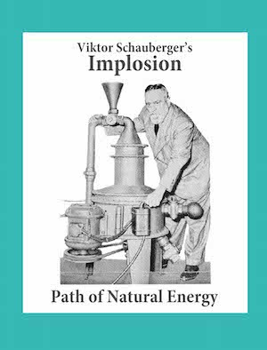 Implosion - Austrian Patents of Victor Schauberger and - The Ether Vortex Concept