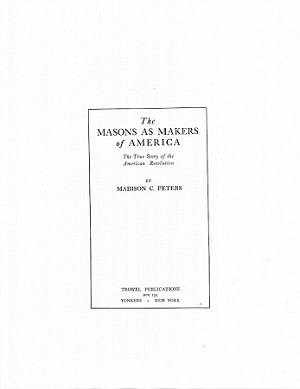 Masons as Makers of America - The True Story of the American Revolution