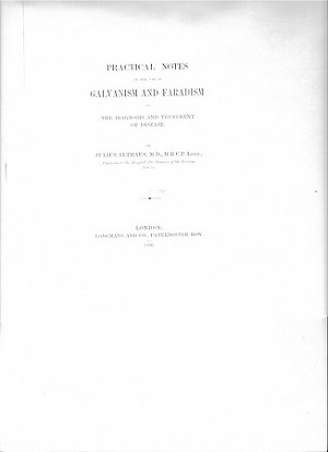 Practical Notes on the use of Galvanism and Faradism in the Diagnosis and Treatment of Disease